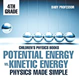 Potential Energy vs. Kinetic Energy - Physics Made Simple - 4th Grade | Children's Physics Books
