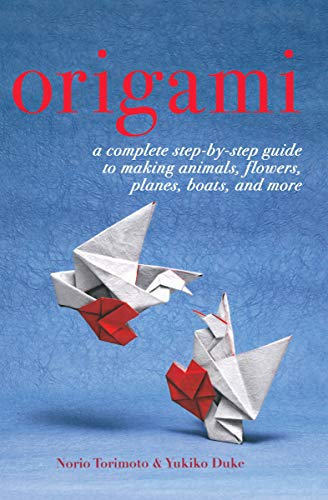 Origami: A Complete Step-by-Step Guide to Making Animals, Flowers, Planes, Boats, and More -
