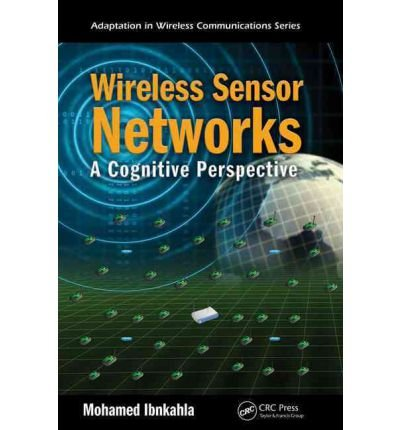 [(Wireless Sensor Networks: A Cognitive Perspective )] [Author: Mohamed Ibnkahla] [Sep-2012] PDF