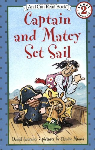 [Captain and Matey Set Sail (I Can Read Books: Level 2 (Harper Paperback)) by Daniel Laurence (1-Jan-2003) Paperback] (Matey Set Sail)