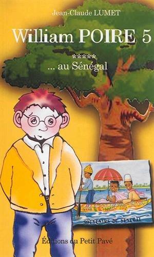 William Poire, Tome 5 - Au Sénégal Broché – 11 avril 2014 Jean-Claude Lumet Editions du Petit Pavé 2847124039 Jeunesse / Romans