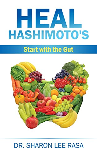 Heal Hashimoto's: Start with the Gut by [Rasa, Dr. Sharon Lee]