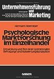 Psychologische Marktforschung im Einzelhandel: Entwicklung und Test einer operationalen Befragungs- und Auswertungskonzeption (Unternehmensführung und Marketing) (German Edition), Hermann Heemeyer, 3409364668