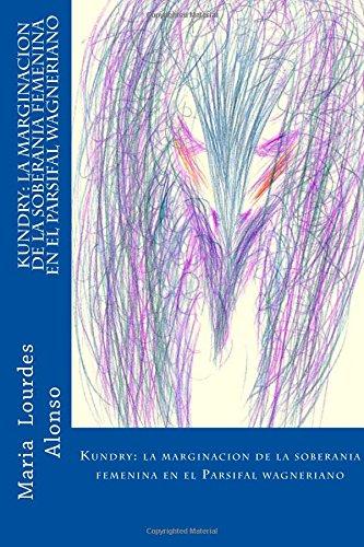 Descargar Libro Kundry: La Marginacion De La Soberania Femenina En El Parsifal Wagneriano Maria Lourdes Alonso Gomez
