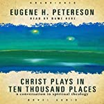 Christ Plays in Ten Thousand Places: A Conversation in Spiritual Theology | Eugene H. Peterson