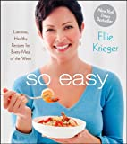 So Easy: Luscious, Healthy Recipes for Every Meal of the Week