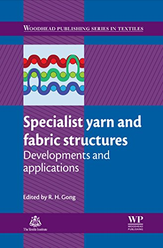 Specialist Yarn and Fabric Structures: Developments and Applications (Woodhead Publishing Series in Textiles Book 123)