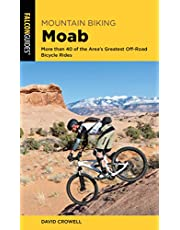 Mountain Biking Moab: More than 40 of the Area's Greatest Off-Road Bicycle Rides