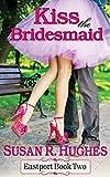 Kiss the Bridesmaid (Eastport Book 2)
