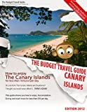 How To Enjoy Canary Islands For Less Than 10 Euros Per Day - BUDGET TRAVEL GUIDE - Fuerteventura - Gran Canaria - Lanzarote - Tenerife by Lisa Taylor front cover
