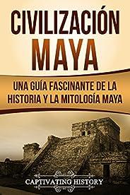 Civilización Maya: Una Guía Fascinante de la Historia y la Mitología Maya (Libro en Español/Maya Civilization