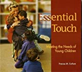 Essential Touch : Meeting the Needs of Young Children, Carlson, Frances M., 1928896405