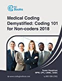 Get to know Coding Principles with This Essential 2018 Updated Edition Medical Coding Demystified: Coding 101 for Non-coders imparts an inside view of medical coding and its impact on the financial success of your organization. Whether you're working...