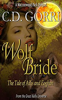 Wolf Bride: The Tale Of Ailis and Eoghan (The Macconwood Pack Series Book 0) by [Gorri, C.D.]