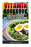 img - for Vitamix Cookbook: 400 Vitamix Recipes for Increased Energy, Weight Loss, Cleansing and More book / textbook / text book