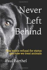 Never Left Behind: One man's refusal for status quo how we treat animals Paperback