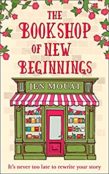 The Bookshop of New Beginnings: Heart-warming, uplifting - a perfect feel good read! by [Mouat, Jen]