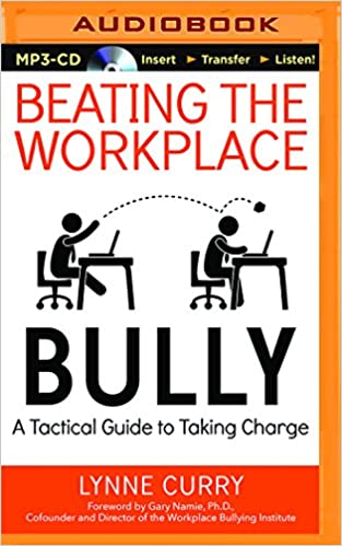 Beating the Workplace Bully: A Tactical Guide to Taking Charge: Dr ...