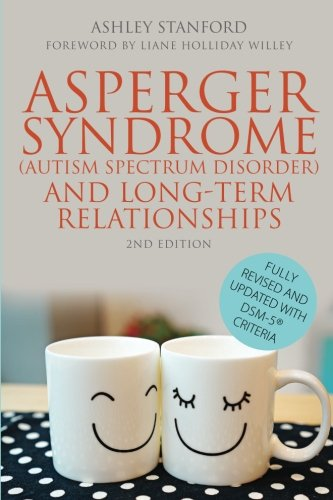 Asperger Syndrome (Autism Spectrum Disorder) and Long-Term Relationships: Fully Revised and Updated with DSM-5® Criteria