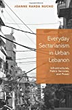 Everyday Sectarianism in Urban Lebanon: Infrastructures, Public Services, and Power (Princeton Studies in Culture and Technology)