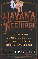 Havana Nocturne How the Mob Owned Cuba.. & Then Lost It to the Revolution [HC,2008]