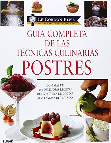 Guia completa de las tecnicas culinarias: Postres: Con mas de 150 deliciosas recetas de la escuela de cocina mas famosa del mundo (Le Cordon Bleu series) (Castillian Edition) by Blume