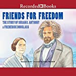 Friends for Freedom: The Story of Susan B. Anthony & Frederick Douglass | Suzanne Slade