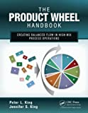 The Product Wheel Handbook: Creating Balanced Flow in High-Mix Process Operations by Peter L. King (7-Jun-2013) Paperback