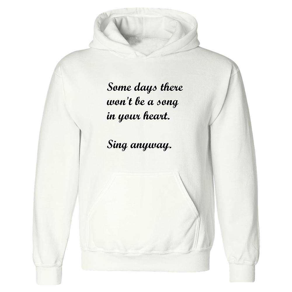 Hoodie Sing Anyway Some Days There Wont be a Song in Your Heart