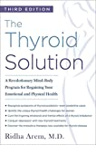 The Thyroid Solution (Third Edition): A Revolutionary Mind-Body Program for Regaining Your Emotional and Physical Health