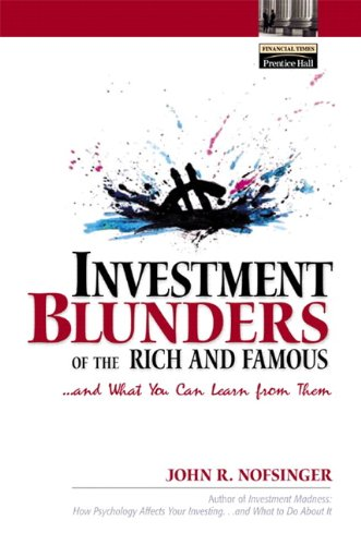 Download Investment Blunders of the Rich and Famous…and What You Can Learn From Them Reader (Financial Times (Prentice Hall)) Pdf