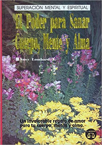 El Poder Para Sanar Cuerpo Mente Y Alma Susy Lombard T 9789706060952 Books
