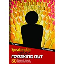 Speaking Up Without Freaking Out: 50 Techniques for Confident Calm and Competent Presenting