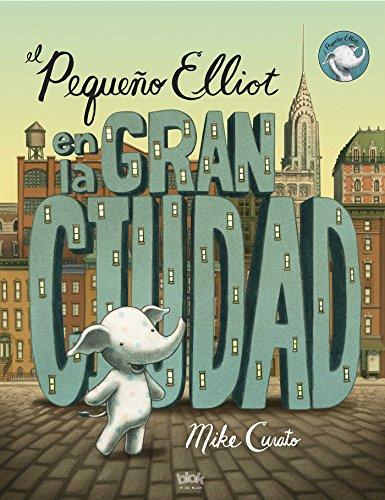 Pequeño Elliot, en la gran ciudad / Little Elliot, Big City (Spanish Edition) by Mike Curato