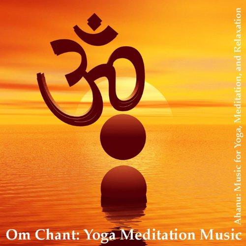 - Om Chant: Yoga Meditation Music (Aum Chant)