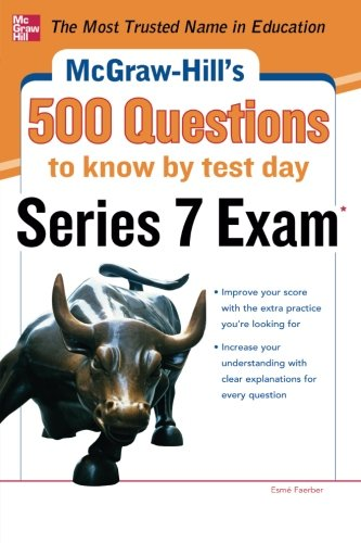McGraw-Hill's 500 Series 7 Exam Questions to Know by Test Day (McGraw-Hill's 500 Questions)