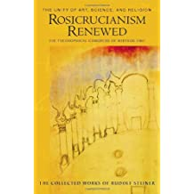 Rosicrucianism Renewed: The Unity of Art, Science & Religion: The Theosophical Congress of Whitsun 1907 (Cw 284)