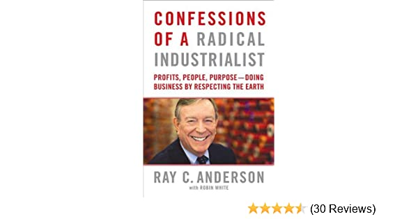 Confessions Of A Radical Industrialist Profits People Purpose