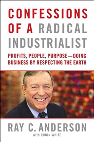 Confessions of a radical industrialist profits people purpose confessions of a radical industrialist profits people purpose doing business by respecting the earth ray c anderson robin white amazon fandeluxe Image collections
