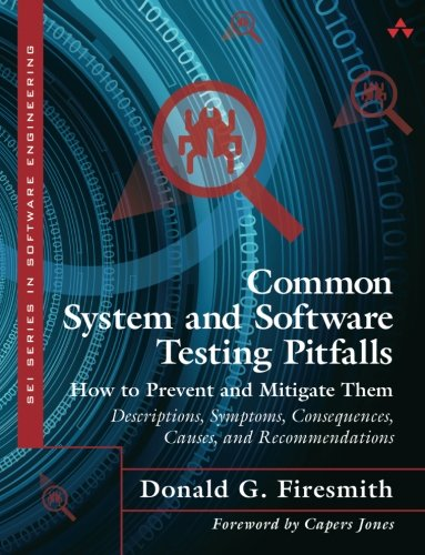 Common System and Software Testing Pitfalls: How to Prevent and Mitigate Them: Descriptions, Symptoms, Consequences, Causes, and Recommendations (SEI Series in Software Engineering) (Software Testing Metrics)