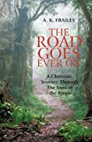 The Road Goes Ever On, A. K. Frailey, 1450288103