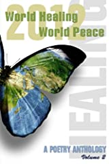 World Healing, World Peace 2012: a Poetry Anthology (Volume 2) Paperback