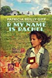 R My Name Is Rachel, Patricia Reilly Giff, 0375838899