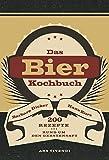 Bierkochbuch: 200 Rezepte rund um den Gerstensaft