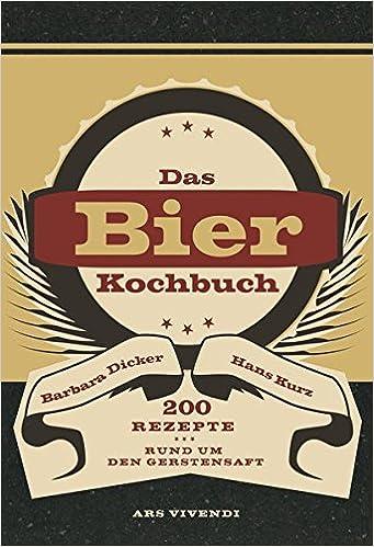Das Bierkochbuch: 200 Rezepte rund um den Gerstensaft
