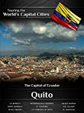 Touring the World's Capital Cities Quito: The Capital of Ecuador
