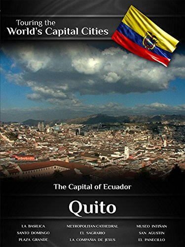 Touring The Worlds Capital Cities Quito  The Capital Of Ecuador