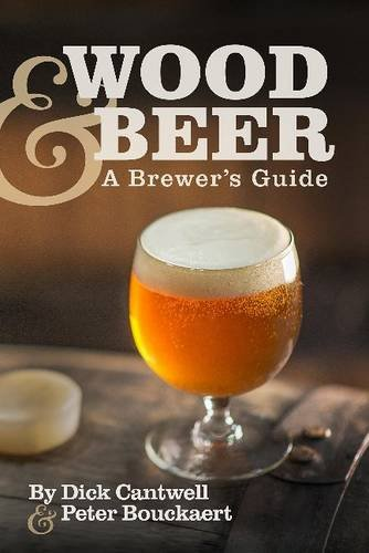 Wood & Beer: A Brewer's Guide [Dick Cantwell - Peter Bouckaert] (Tapa Blanda)