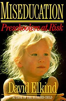 Miseducation: PRESCHOOLERS AT RISK by [Elkind, David]