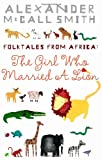 Front cover for the book The Girl Who Married a Lion by Alexander McCall Smith